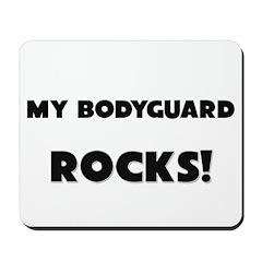 MY Bodyguard ROCKS! Mousepad