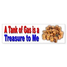 A Tank of Gas is a Treasure Bumper Bumper Sticker