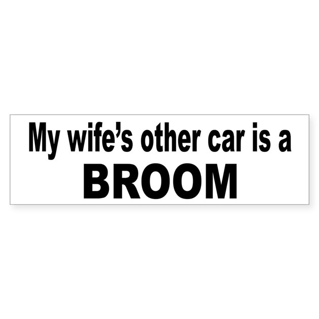 My Wife S Other Car Is A Broom Bumper Bumper Sticker By