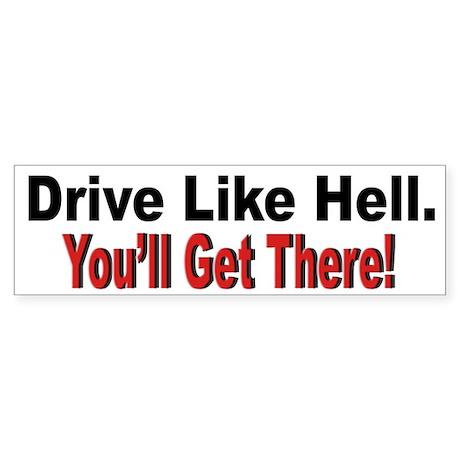 Drive Like Hell Anti Speeding Bumper Sticker