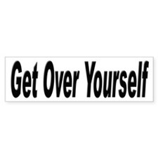 Get Over Yourself Attitude Bumper Bumper Sticker