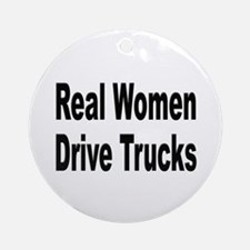 Real Women Drive Trucks Ornament (Round)