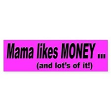 Mama Likes Money Bumper Bumper Sticker