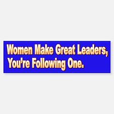 Women Make Great Leaders Bumper Bumper Bumper Sticker