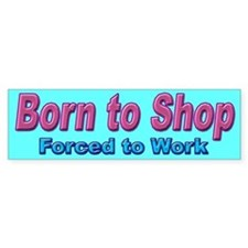 Born to Shop Bumper Sticker for Shoppers