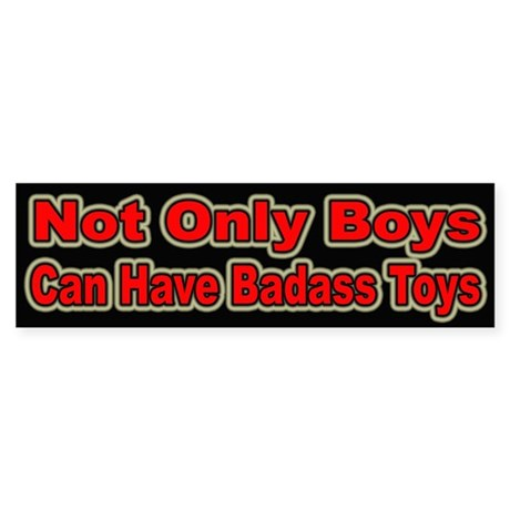 Badass Toys for Girls Bumper Sticker