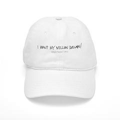 I Want My Million Baseball Cap