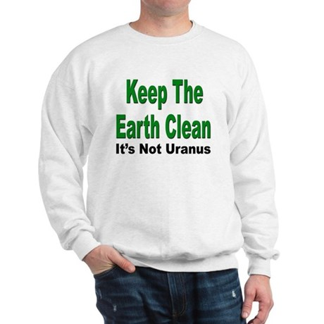 Keep the Earth Clean (Front) Sweatshirt