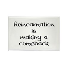 Reincarnation is making a com Rectangle Magnet