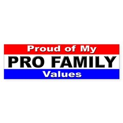 Proud of My Pro Family Values Bumper Bumper Sticker