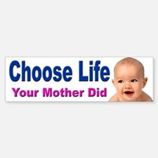 Choose Life Your Mother Did Bumper Bumper Bumper Sticker