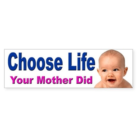 Choose Life Your Mother Did Bumper Sticker