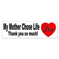 My Mother Chose Life Bumper Bumper Sticker