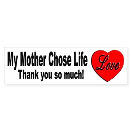 My Mother Chose Life Bumper Sticker