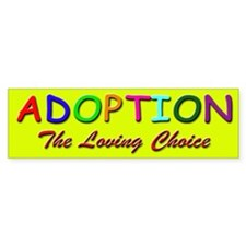 Adoption The Loving Alternative Bumper Bumper Sticker