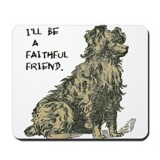 I'LL BE A FAITHFUL FRIEND. Mousepad