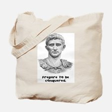 Prepare to be conquered. Tote Bag