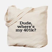 Dude Where's My 401K Tote Bag