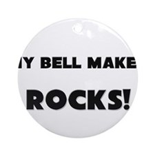 MY Bell Maker ROCKS! Ornament (Round)