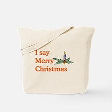 I say Merry Christmas Tote Bag