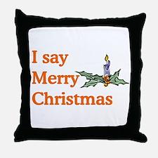 I say Merry Christmas Throw Pillow