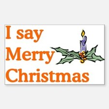 I say Merry Christmas Rectangle Decal