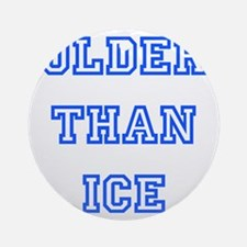 older than ice-blue Ornament (Round)