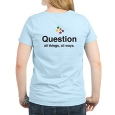 Question all things all ways T-Shirt