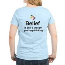 Belief is only a thought... T-Shirt