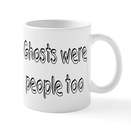 Ghosts Were People Too Mug