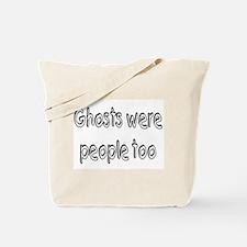 Ghosts Were People Too Tote Bag