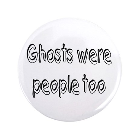 """Ghosts Were People Too 3.5"""" Button"""