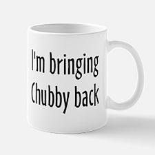 I'm Bringing Chubby Back! Mug