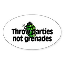Throw Parties Not Grenades Oval Decal
