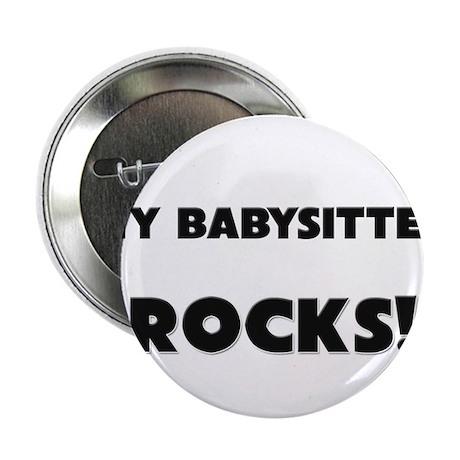 """MY Babysitter ROCKS! 2.25"""" Button"""