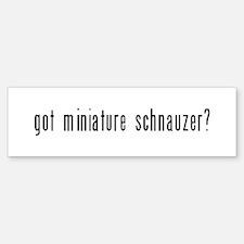Got Miniature Schnauzer? Bumper Bumper Bumper Sticker