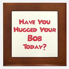 Have You Hugged Your Bob? Framed Tile