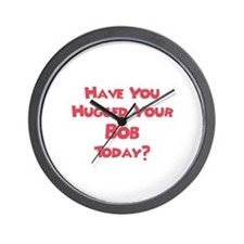 Have You Hugged Your Bob? Wall Clock