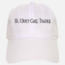 Hi. I Don't Care. Thanks. (20) Baseball Baseball Cap