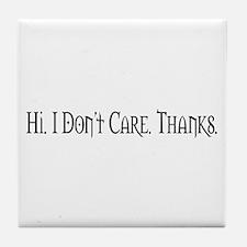 Hi. I Don't Care. Thanks. (20) Tile Coaster