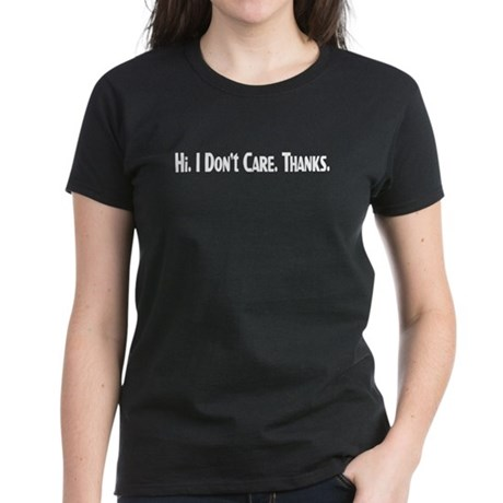 Hi. I Don't Care. Thanks. (16) Women's Dark T-Shir