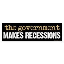Government Makes Recessions Bumper Bumper Sticker