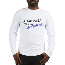 Just Call Me Super Brother Long Sleeve T-Shirt