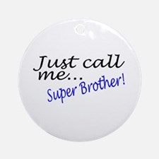 Just Call Me Super Brother Ornament (Round)