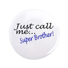"""Just Call Me Super Brother 3.5"""" Button"""