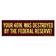 Your 401k & the Fed Bumper Bumper Sticker