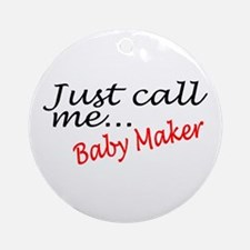 Just Call Me Baby Maker Ornament (Round)