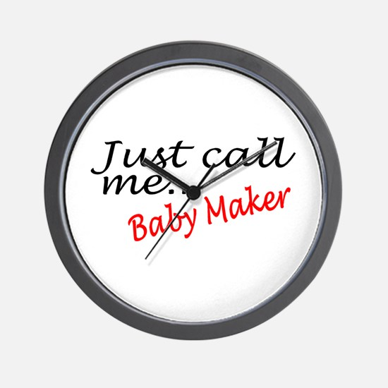 Just Call Me Baby Maker Wall Clock