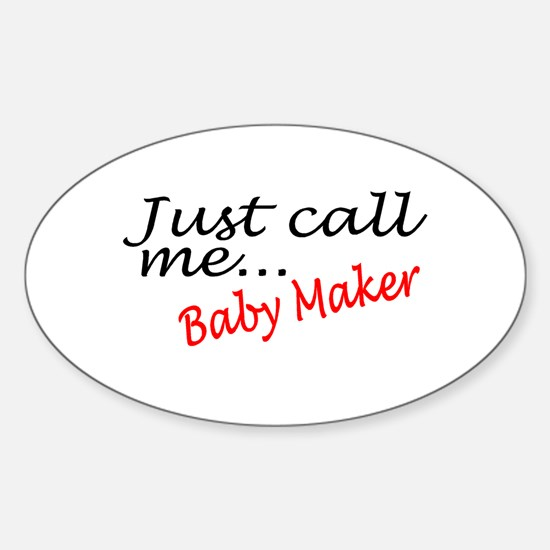 Just Call Me Baby Maker Oval Decal