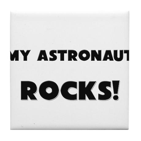 MY Astronaut ROCKS! Tile Coaster